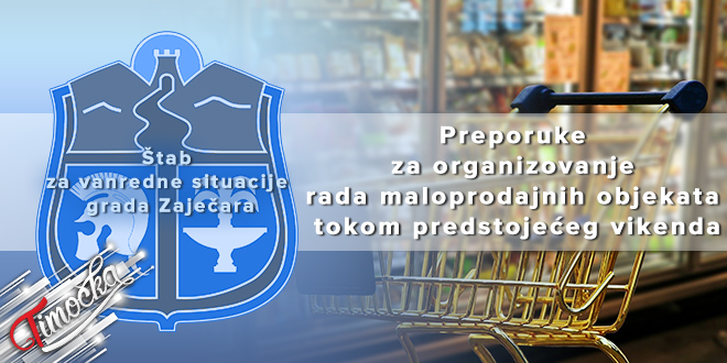 Štab za vanredne situacije grada Zaječara: Preporuke za organizovanje rada maloprodajnih objekata tokom predstojećeg vikenda
