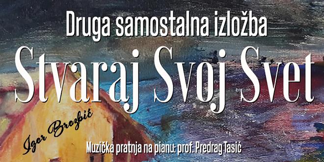 """Igor Brozbić: Druga samostalna izložba """"Stvaraj svoj svet"""" u Kladovu"""
